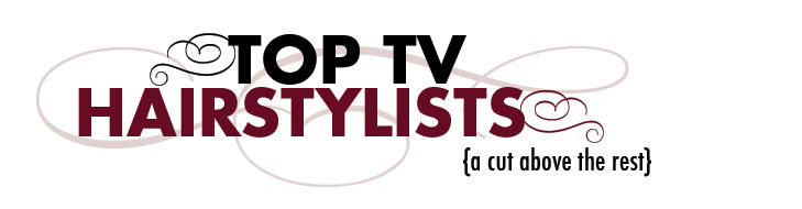 Top TV Hairstylists - A Cut Above The Rest